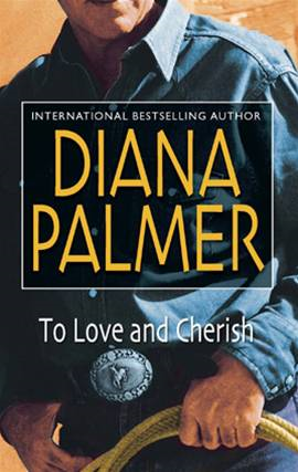 To Love and Cherish By: Diana Palmer