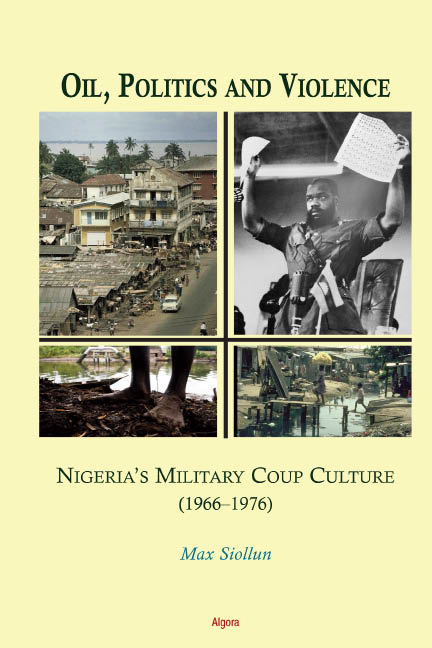 Oil, Politics and Violence: Nigerias Military Coup Culture