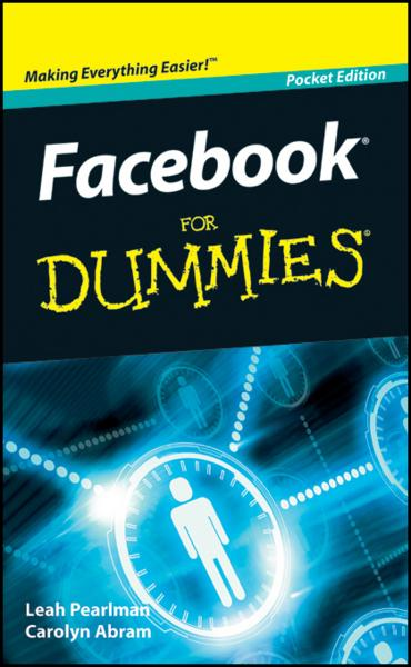 Facebook For Dummies, Pocket Edition By: Carolyn Abram,Leah Pearlman