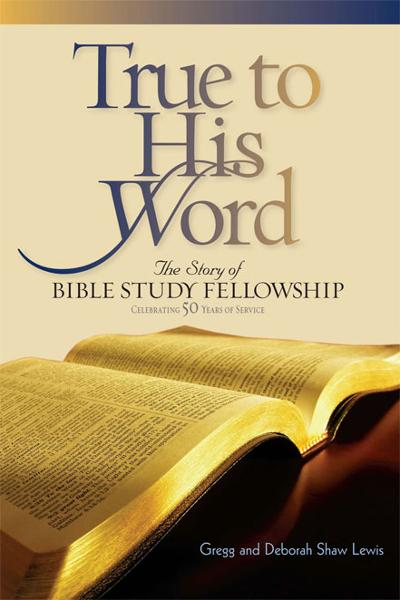 True to His Word: The Story of Bible Study Fellowship (BSF) By: Deborah Shaw Lewis,Gregg Lewis