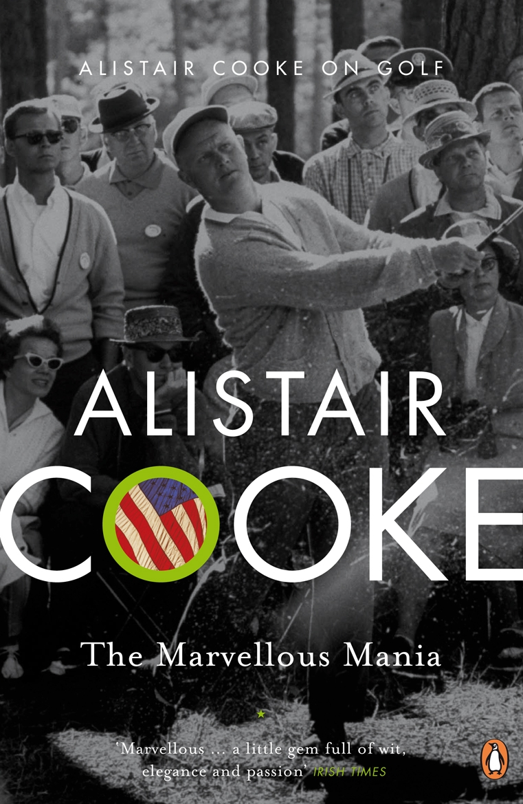 The Marvellous Mania Alistair Cooke on Golf