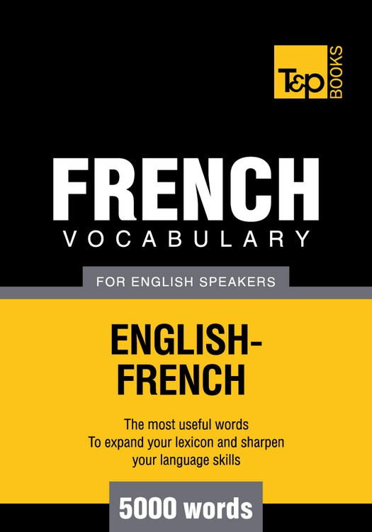 French Vocabulary for English Speakers - 5000 Words By: Andrey Taranov