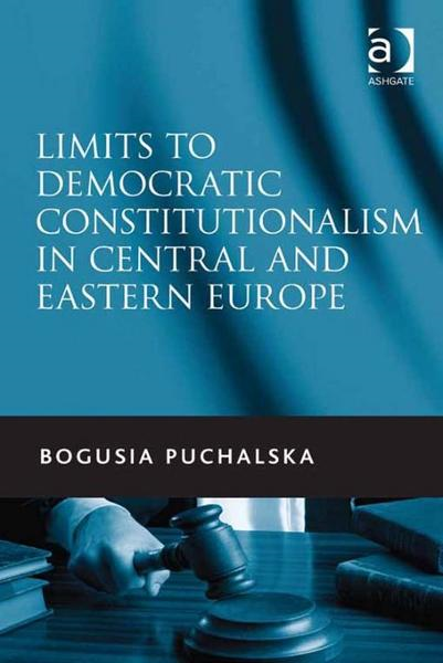 Limits to Democratic Constitutionalism in Central and Eastern Europe By: Puchalska, Bogusia