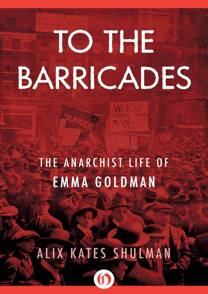 To the Barricades: The Anarchist Life of Emma Goldman