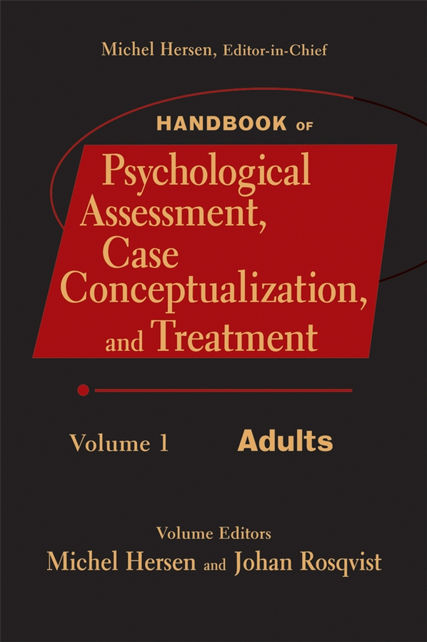 Handbook of Psychological Assessment, Case Conceptualization, and Treatment, Adults By: