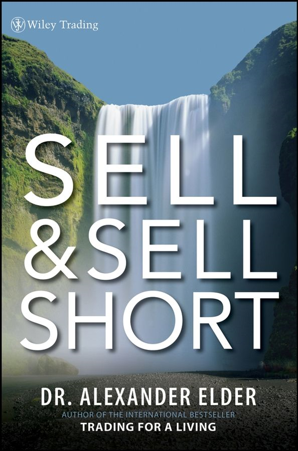Sell and Sell Short By: Alexander Elder