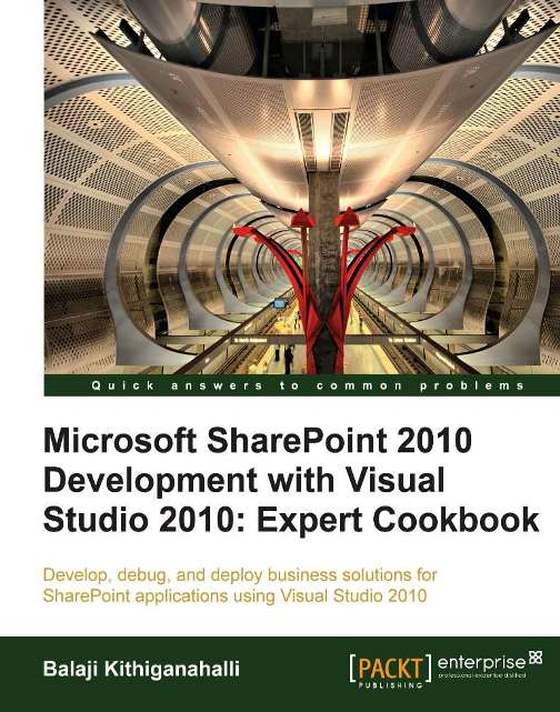 Microsoft SharePoint 2010 Development with Visual Studio 2010 Expert Cookbook By: Balaji Kithiganahalli