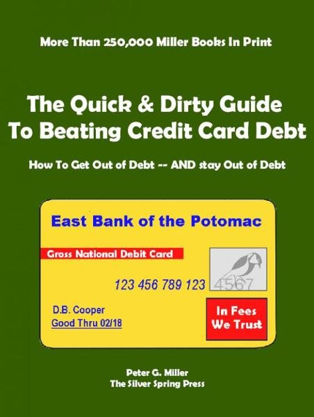 The Quick & Dirty Guide To Beating Credit Card Debt By: Peter Miller