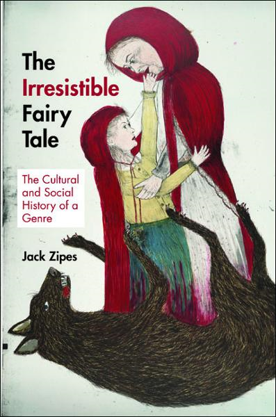 The Irresistible Fairy Tale By: Jack Zipes