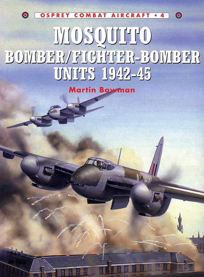 Mosquito Bomber/Fighter-Bomber Units 1942-45 By: Martin Bowman,Chris Davey