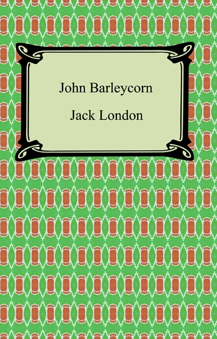 John Barleycorn By: Jack London