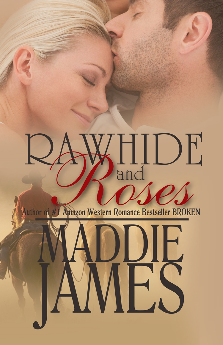 Rawhide and Roses By: Maddie James
