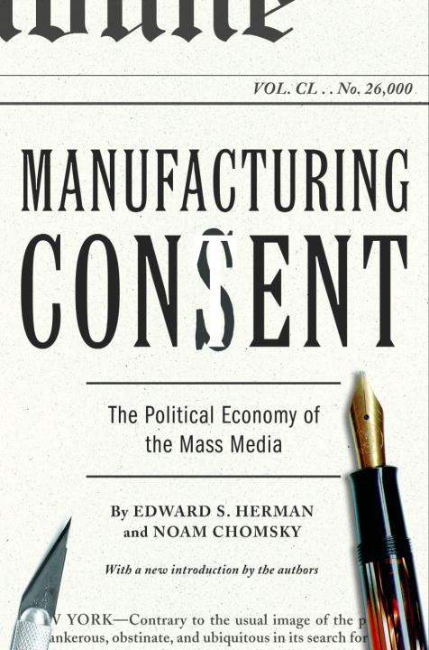 Manufacturing Consent By: Edward S. Herman,Noam Chomsky