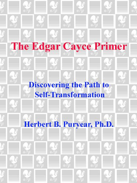 The Edgar Cayce Primer By: Herbert Puryear