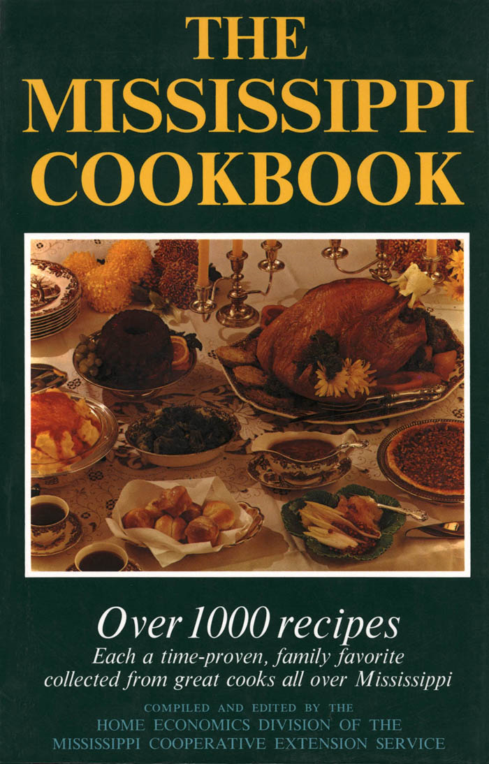 The Mississippi Cookbook By: http://www.netread.com/jcusers/1343/1804336/image/lgcover.2689397.jpg Mississippi Cooperative Extension Service