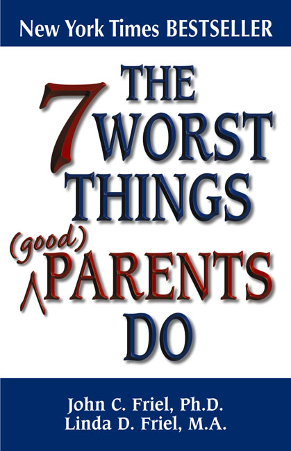 The 7 Worst Things Good Parents Do