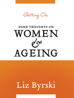 Getting On: Some Thoughts on Women and Ageing