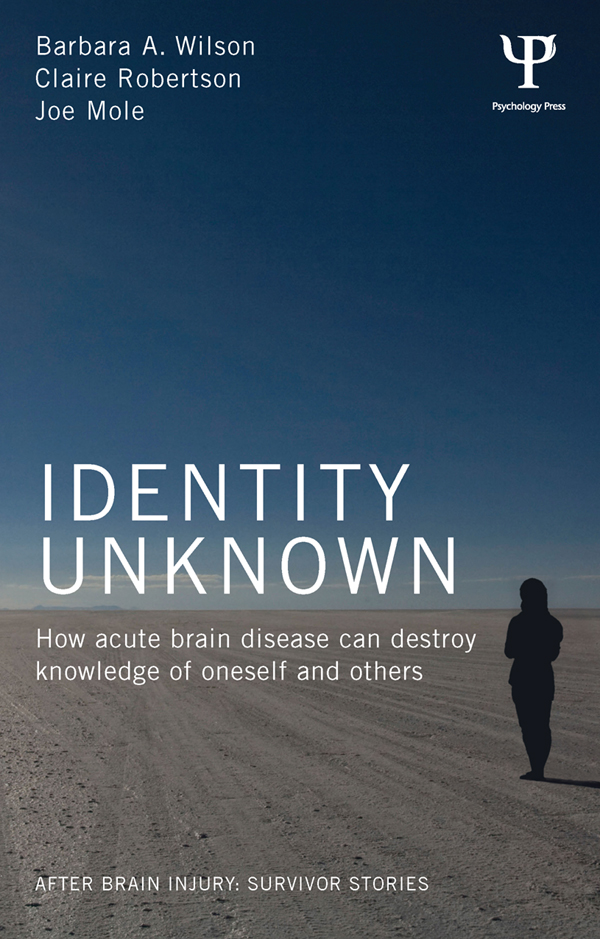 Identity Unknown How acute brain disease can destroy knowledge of oneself and others