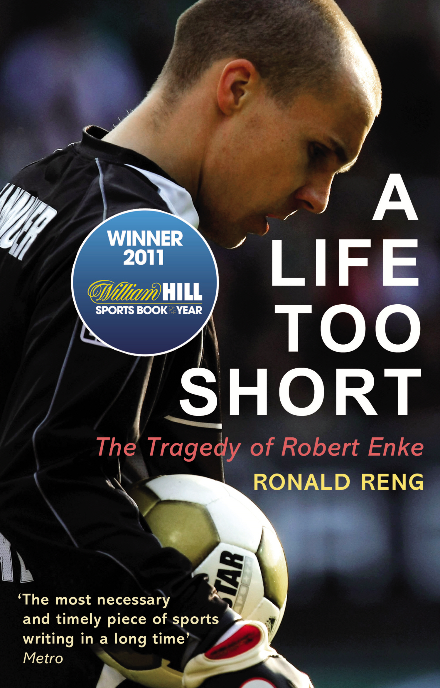 A Life Too Short The Tragedy of Robert Enke