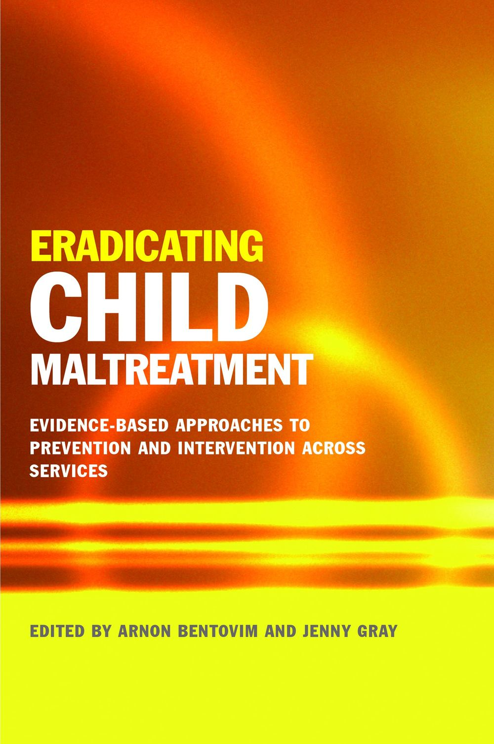 Eradicating Child Maltreatment Evidence-Based Approaches to Prevention and Intervention Across Services