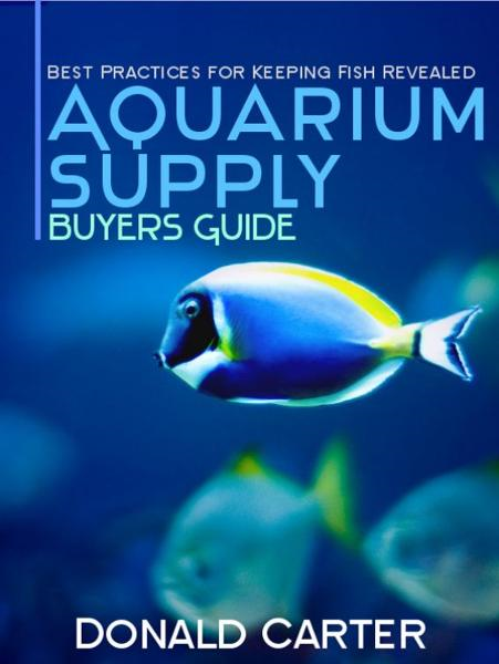 Aquarium Supply Buyers Guide: Best Practices for Keeping Fish Revealed