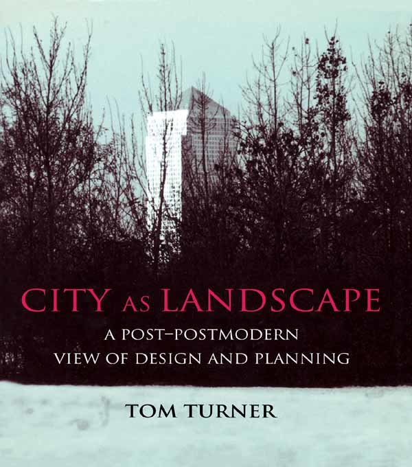 City as Landscape A Post Post-Modern View of Design and Planning