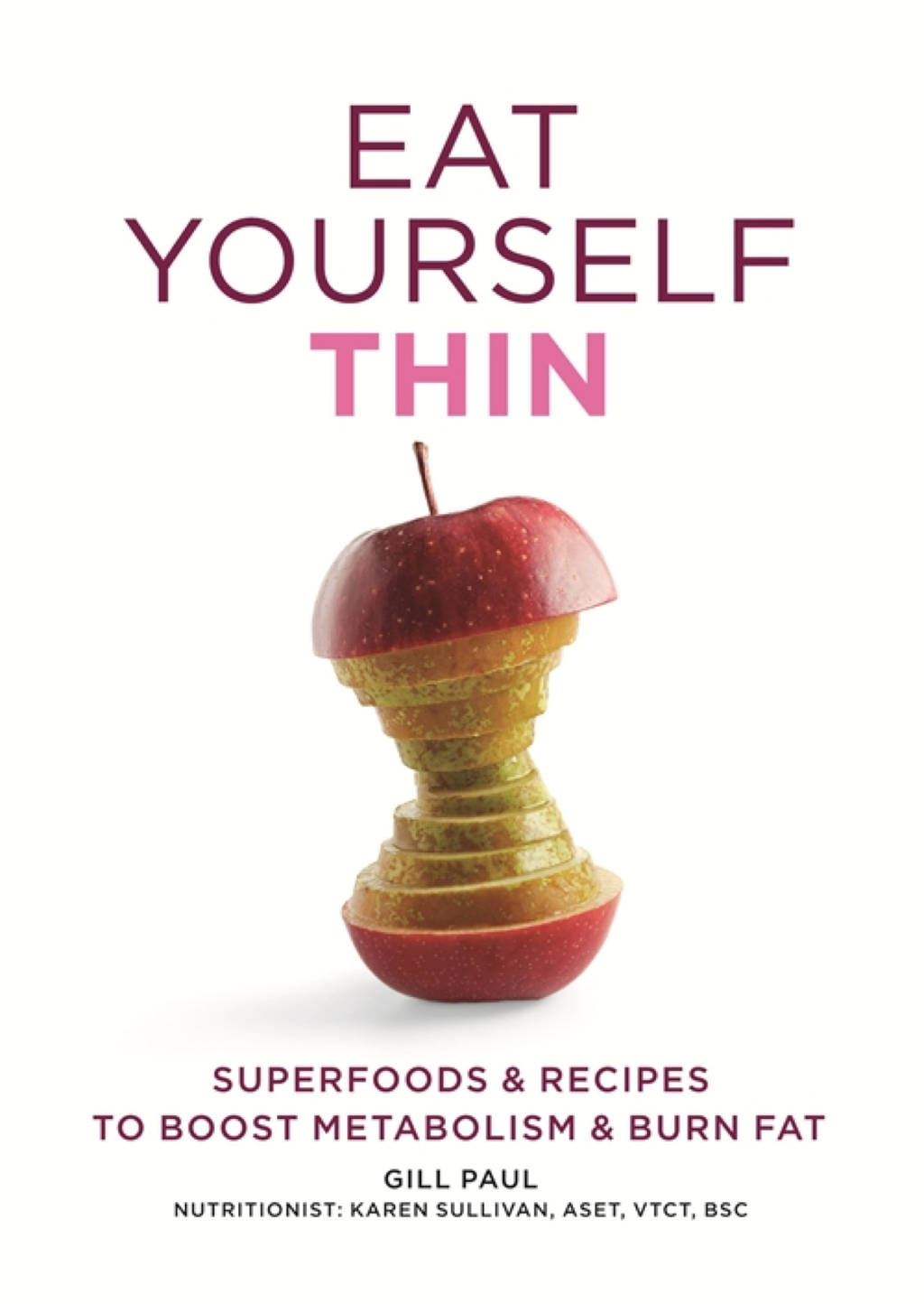 Eat Yourself Thin Superfoods & Recipes to Boost Metabolism & Burn Fat