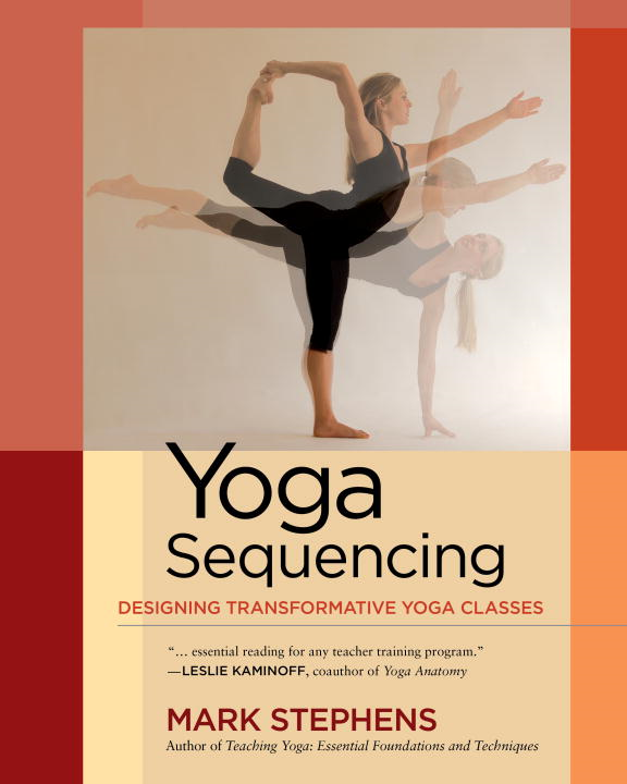 Yoga Sequencing By: Mark Stephens