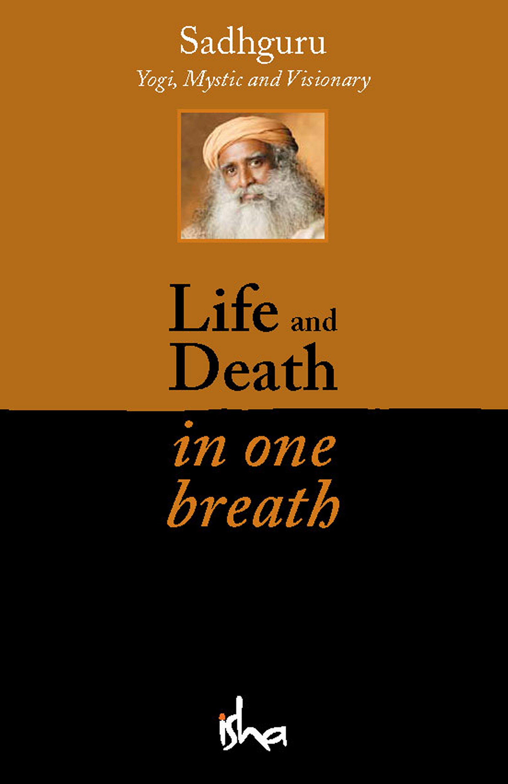 Life and Death in One Breath By: Sadhguru