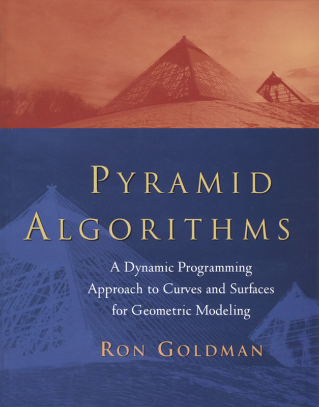 Pyramid Algorithms A Dynamic Programming Approach to Curves and Surfaces for Geometric Modeling