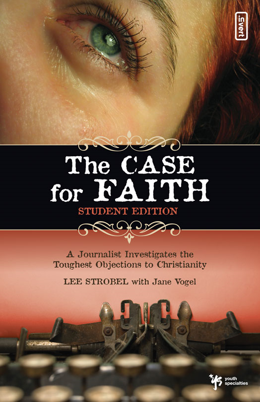 The Case for Faith - Student Edition By: Lee   Strobel