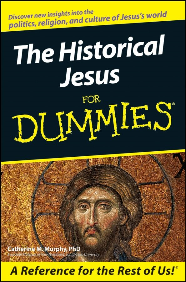The Historical Jesus For Dummies By: Catherine M. Murphy PhD
