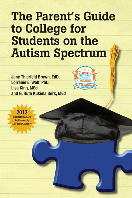 The Parent's Guide to College for Students on the Autism Spectrum By: Jane Thierfeld Brown EdD,Lisa King MEd,Lorraine E. Wolf PhD,Ruth Kukiela Bork MEd