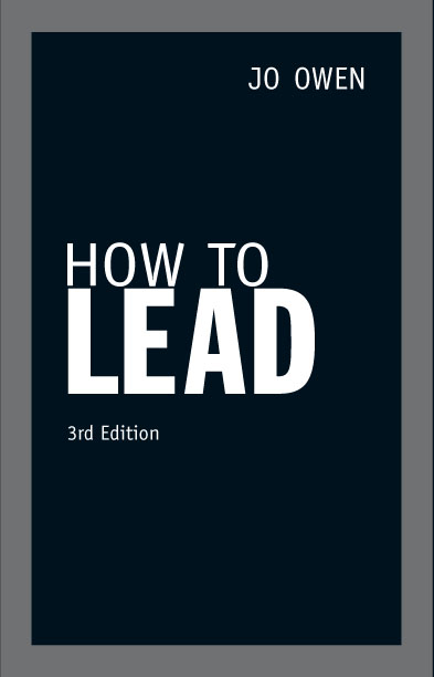 How to Lead What the best leaders know,  do and say