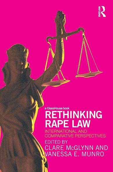 Rethinking Rape Law: International and Comparative Perspectives By: Clare McGlynn,Vanessa E. Munro