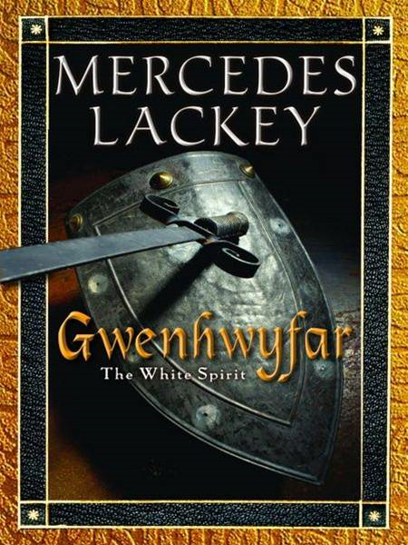 Gwenhwyfar: The White Spirit (A Novel of King Arthur) By: Mercedes Lackey