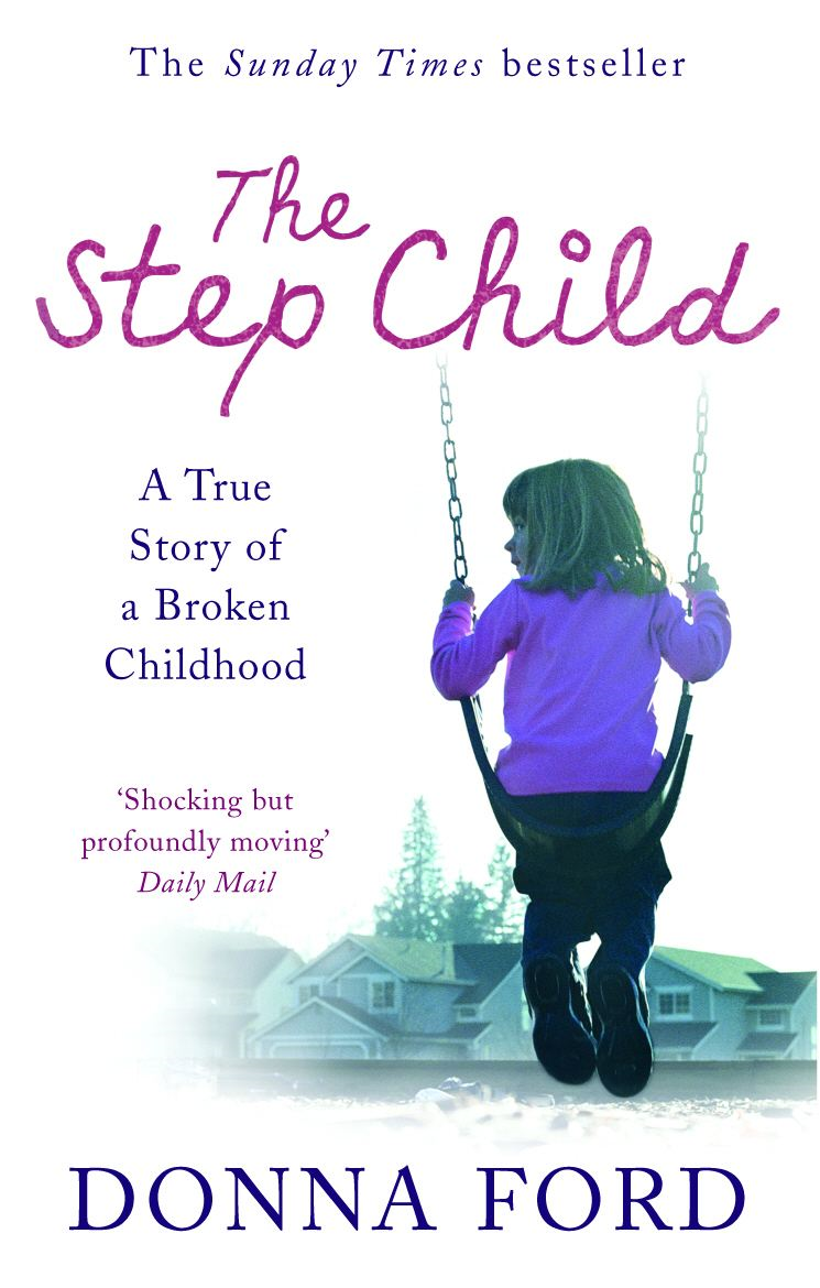 The Step Child A true story of a broken childhood