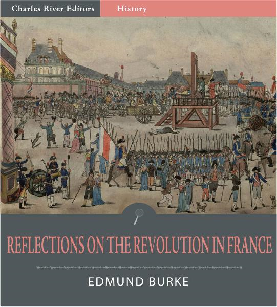 Reflections on the Revolution in France (Illustrated Edition) By: Edmund Burke