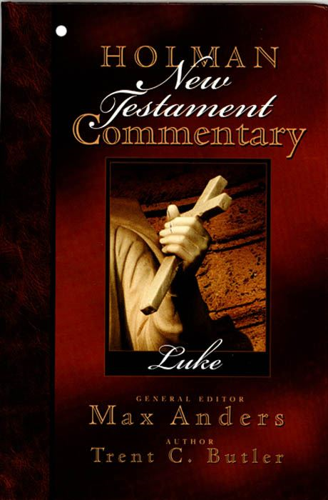 Holman New Testament Commentary - Luke By: Trent Butler