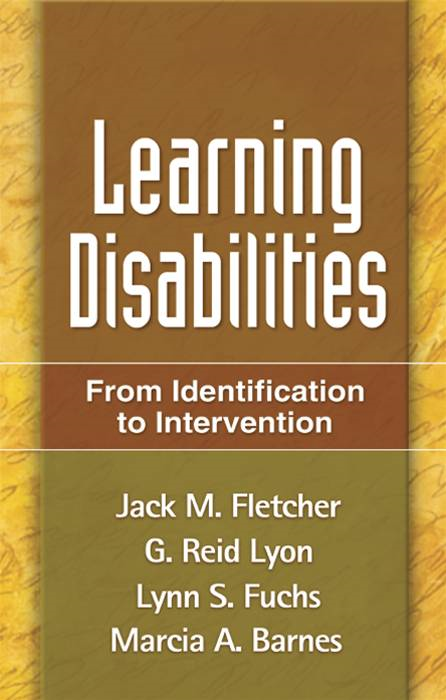 Learning Disabilities By: G. Reid Lyon, PhD,Jack M. Fletcher, Phd,PhD Lynn S. Fuchs, PhD,PhD Marcia A. Barnes, PhD