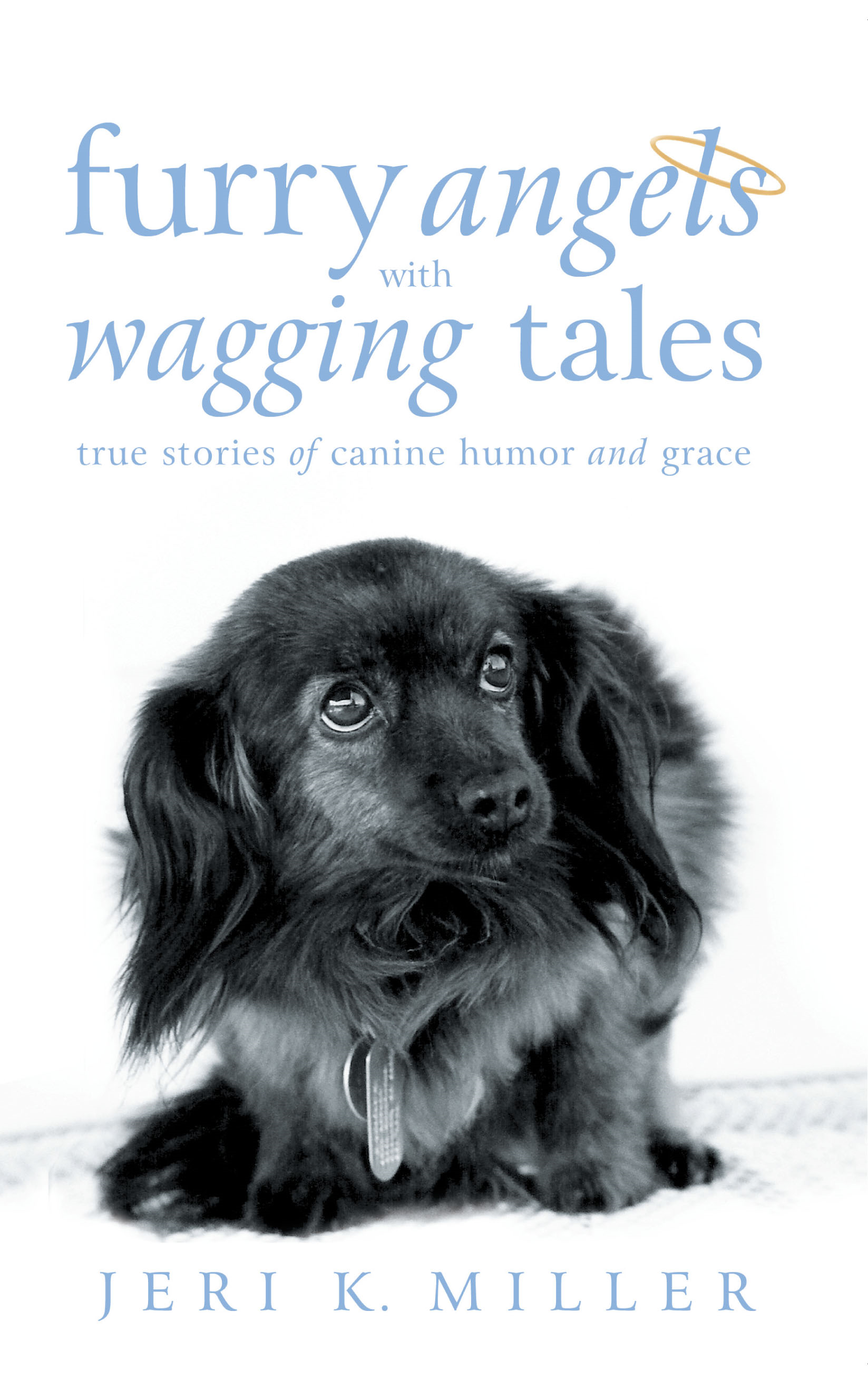 Furry Angels with Wagging Tales By: Jeri K. Miller