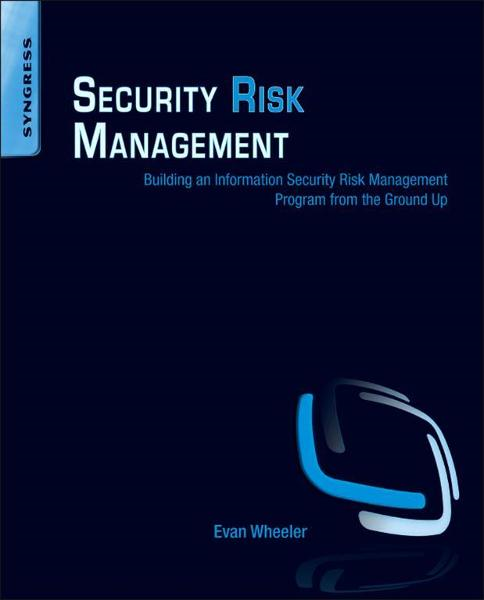 Security Risk Management Building an Information Security Risk Management Program from the Ground Up