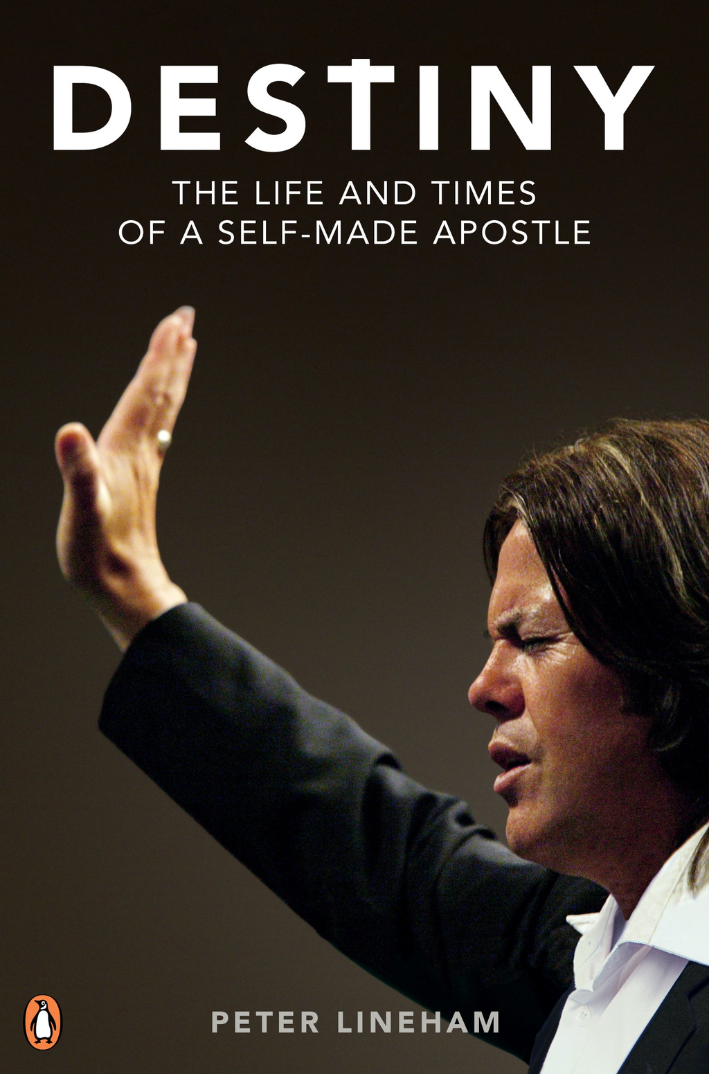 Destiny The Life and Times of a Self-Made Apostle