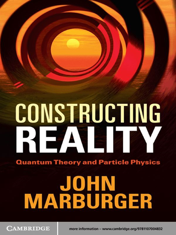 Constructing Reality Quantum Theory and Particle Physics