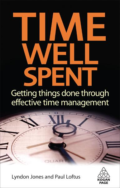 Time Well Spent: Getting Things Done Through Effective Time Management By: Lyndon Jones