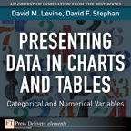Presenting Data in Charts and Tables By: David F. Stephan,David M. Levine
