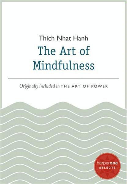 The Art of Mindfulness By: Thich Nhat Hanh
