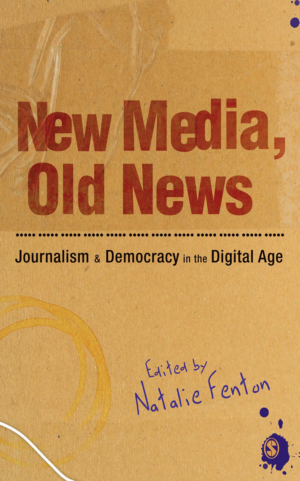New Media,  Old News Journalism and Democracy in the Digital Age