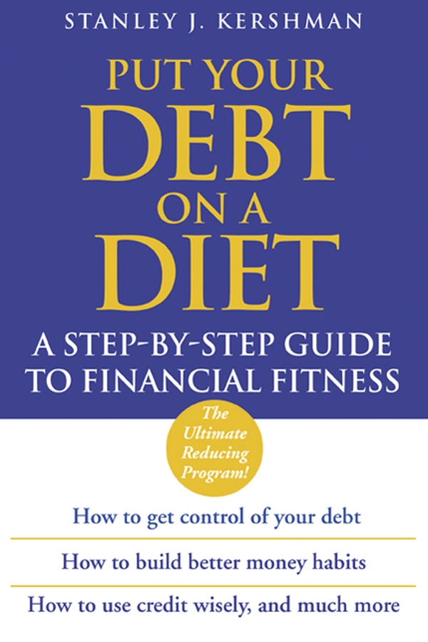 Put Your Debt on a Diet By: Stanley J. Kershman