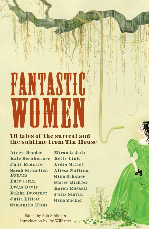 Fantastic Women: 18 Tales of the Surreal and the Sublime from Tin House By: